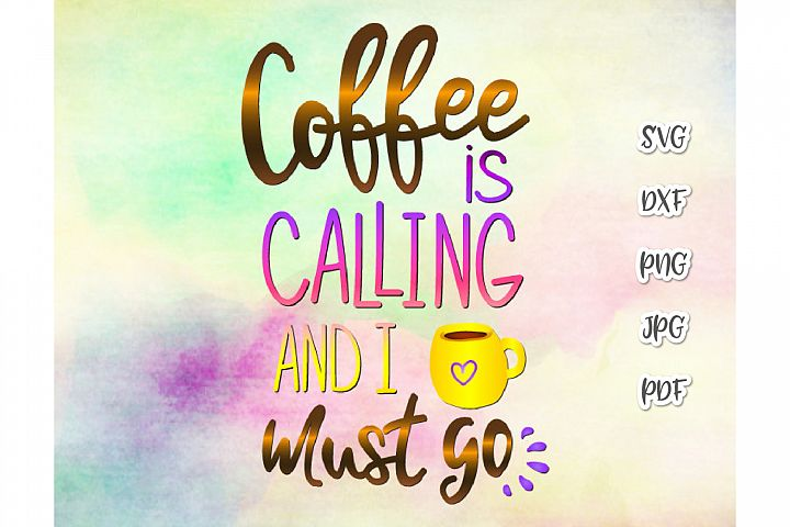 Coffee is Calling and I Must Go Funny Sign Print & Cut PNG S