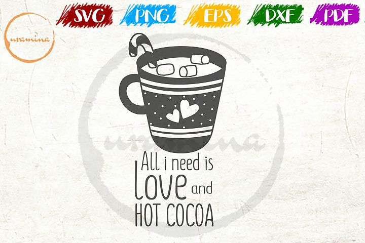 All I Need Is Love And Hot Cocoa Valentine SVG PDF PNG