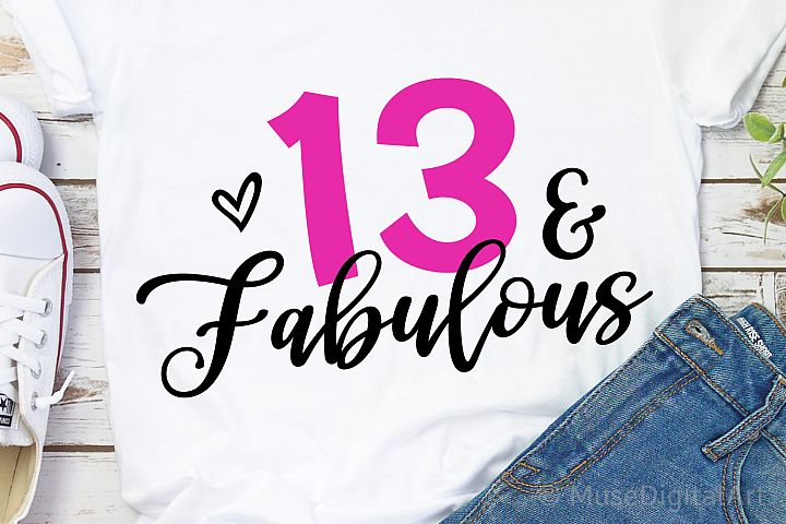 13th Birthday Svg, 13 and Fabulous Svg, Thirteen Teenager