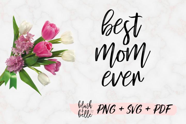 Best Mom Ever PNG, SVG, PDF