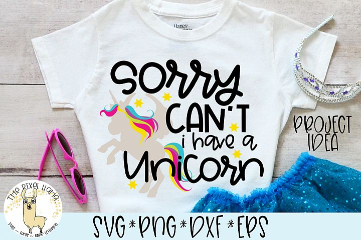 Sorry Cant I Have A Unicorn SVG Cut File