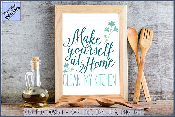 Make Yourself At Home Clean My Kitchen SVG Cut File