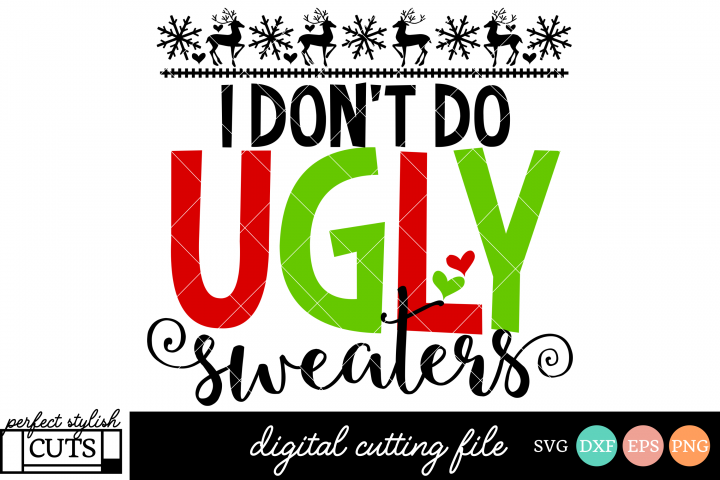 Christmas SVG - I Dont Do Ugly Sweaters SVG File
