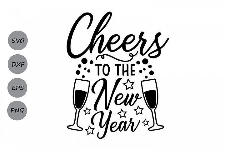 cheers to the new year svg, new years svg, new years eve svg