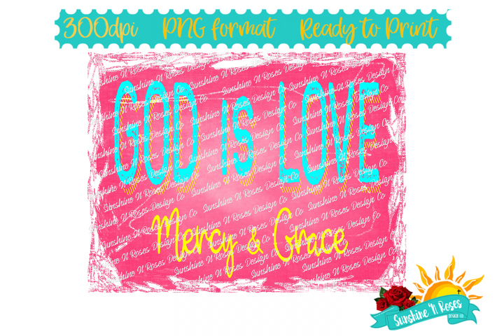 God is Love Mercy & Grace PNG Sublimation Design