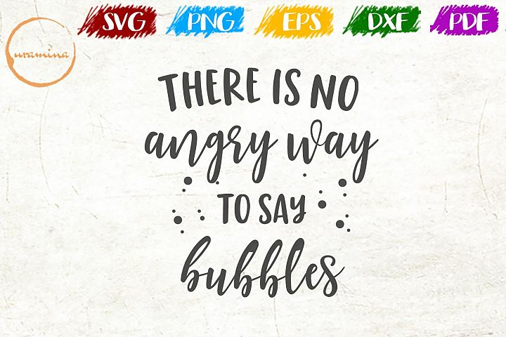 There Is No Angry Way To Say Bubbles Bathroom SVG PDF PNG