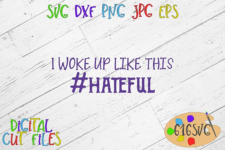 I woke up like this hashtag hateful SVG