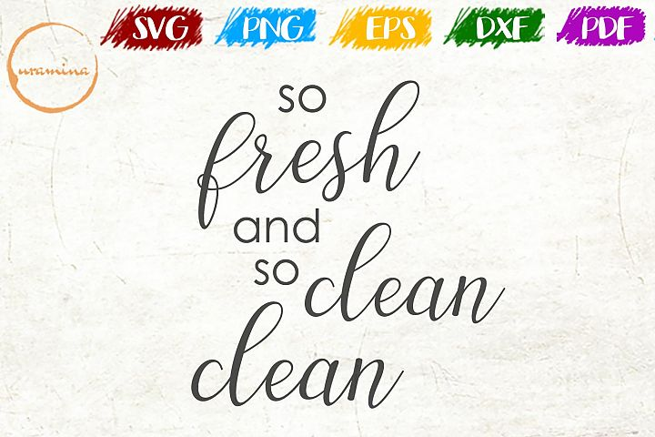 So Fresh And So Clean Bathroom SVG PDF PNG
