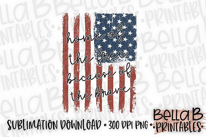 Home Of The Free Because of the Brave Sublimation Design