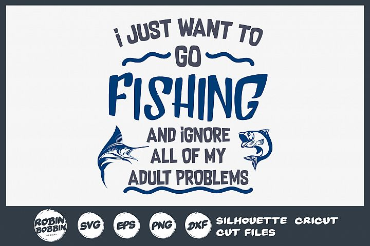 I Just Want To Go Fishing - Fisherman SVG