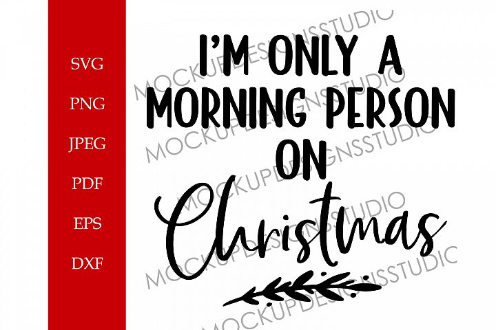 Im only a morning person on Christmas - Funny Christmas SVG