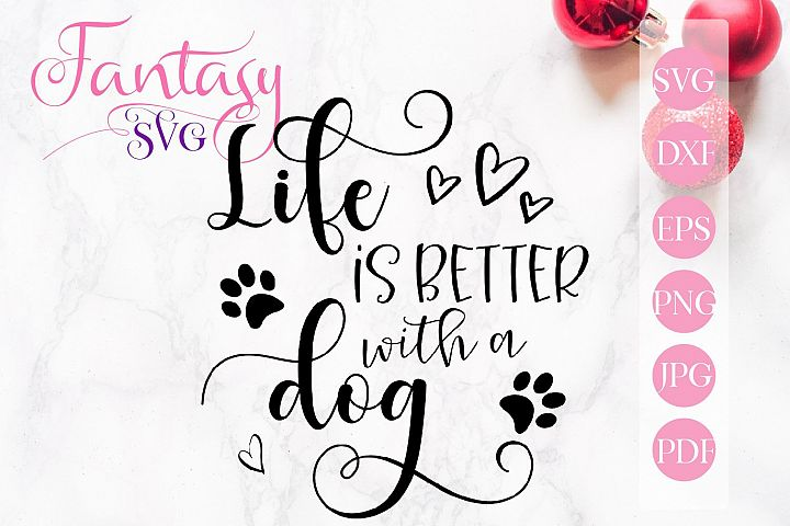 Life is better with a dog svg cut file for silhouette and cr