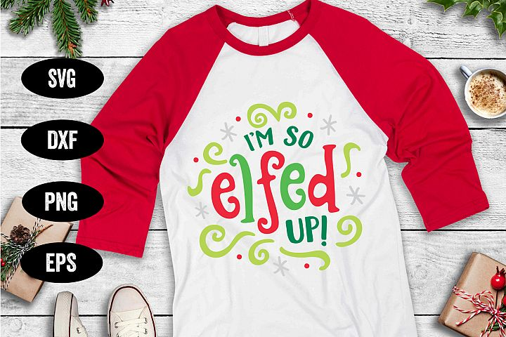 Holiday SVG, Elfed Up SVG, SVG Cut file, Christmas SVG,