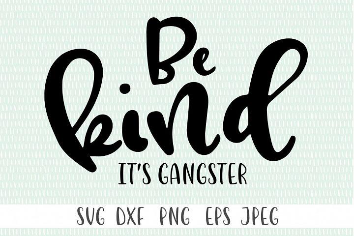 Kindness SVG - Be Kind Its Gangster