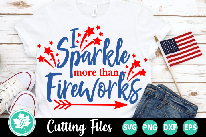 I Sparkle more than Fireworks - American SVG Cut Files