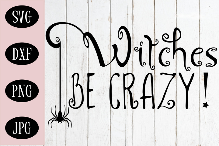 Witches Be Crazy SVG   Halloween Digital Cut File