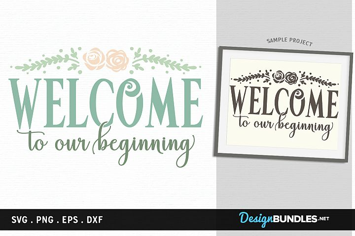 Welcome to our Beginning - svg cut file, printable