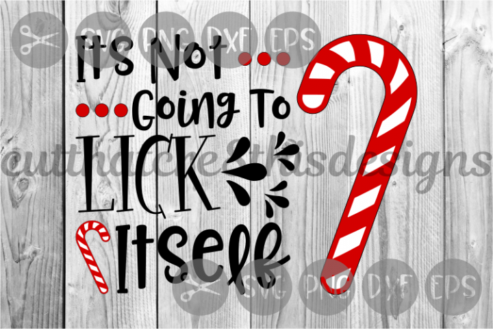 Candy Cane, Its Not Going To Lick Itself, Cut File, PNG, SVG