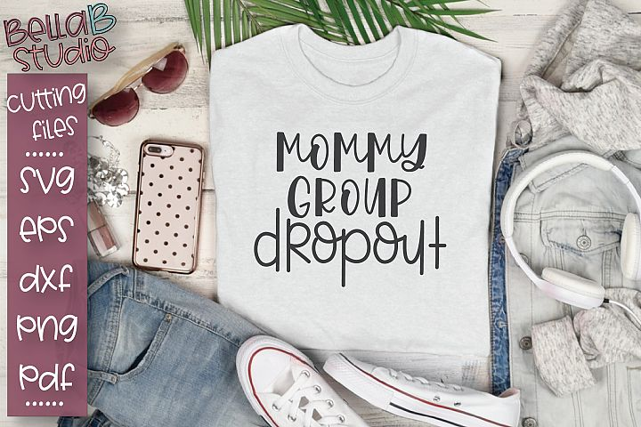 Mommy Group Dropout SVG, Funny Mom SVG, Mom Quote SVG