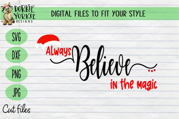 Always Believe In the Magic - Christmas, Xmas, santa Hat SVG