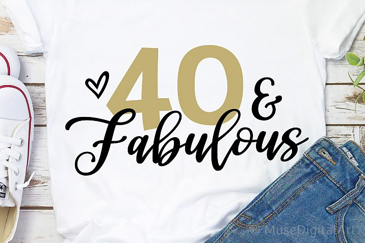 40th Birthday Svg, 40 & Fabulous Svg, Forty AF, Funny Shirt