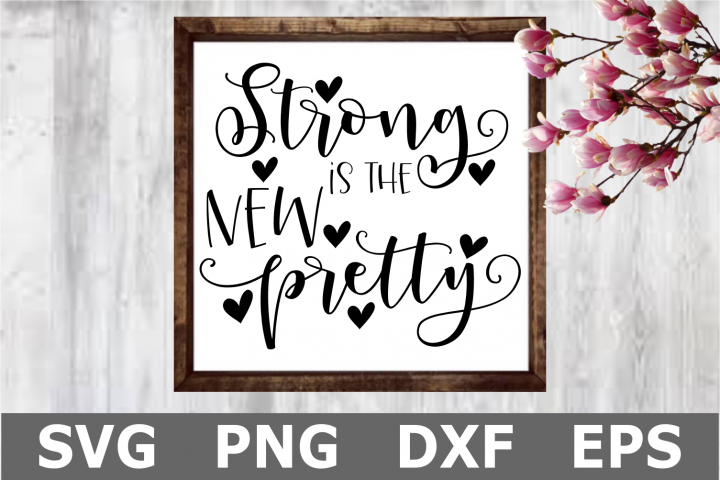 Strong is the New Pretty - An Inspirational SVG Cut File