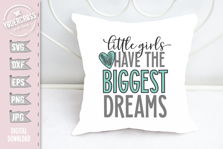 Little Girls Have The Biggest Dreams SVG