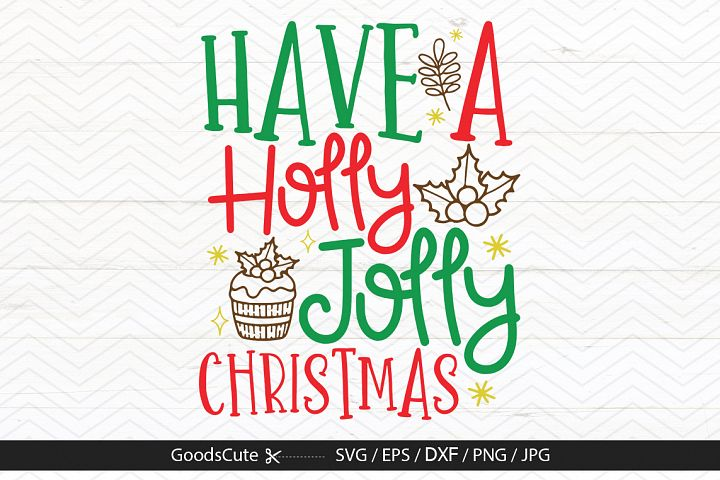 Have A Holly Jolly Christmas - SVG DXF JPG PNG EP