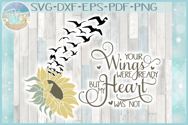 Your Wings Were Ready But My Heart Was Not Sunflower SVG