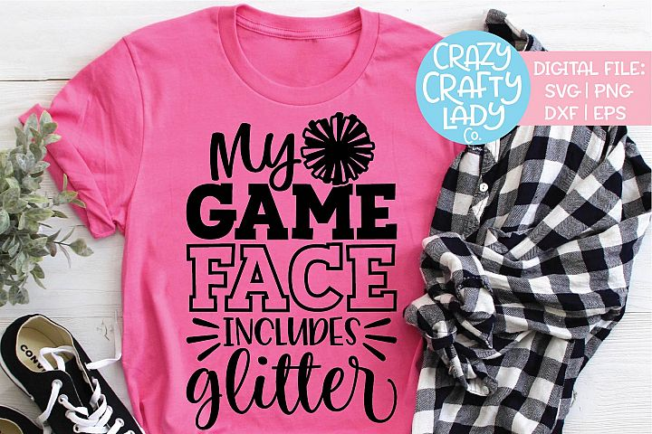 My Game Face Includes Glitter Cheer SVG DXF EPS PNG Cut File