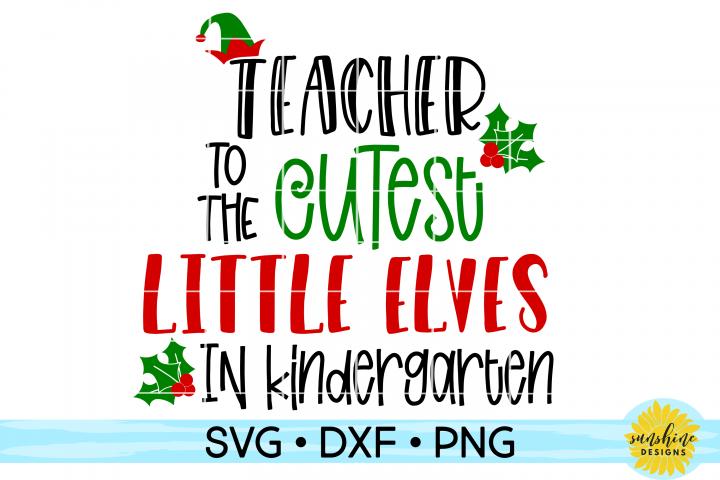 Teacher to the Cutest Elves in Kindergarten   Christmas SVG