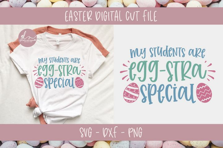 My Students Are Egg-Stra Special - Teacher SVG Cut File