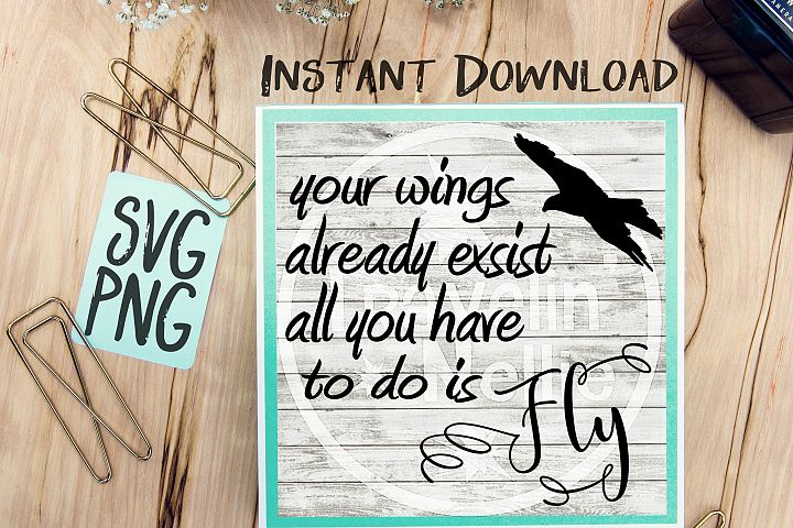 Your Wings Already Exist All You Have To Do Is Fly SVG PNG Image Design for Cut Machines Print DIY Design Brother Cricut Cameo Cutout