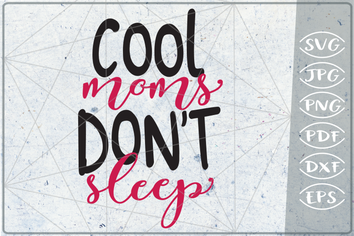 Cool Moms Dont Sleep SVG Cutting File- Mom SVG Cutting File