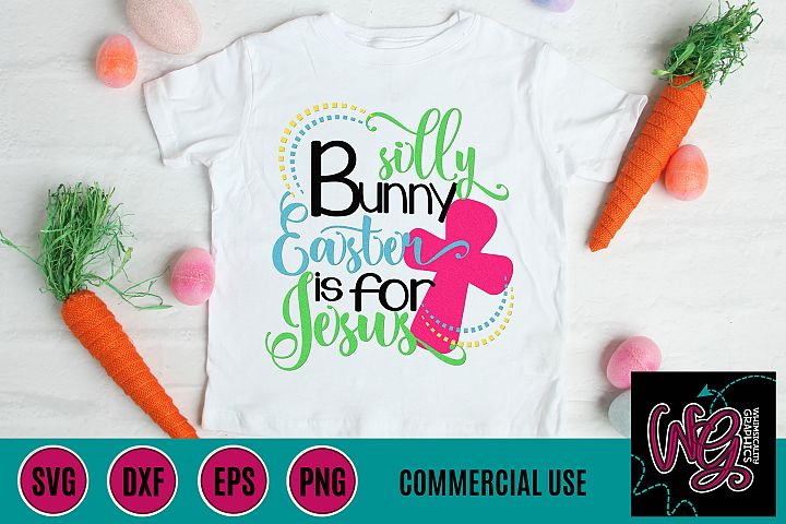 Silly Bunny Easter is For Jesus SVG DXF PNG EPS Comm