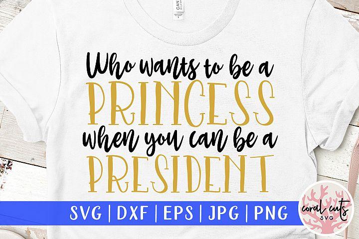 Who wants to be princess when you can be a president SVG
