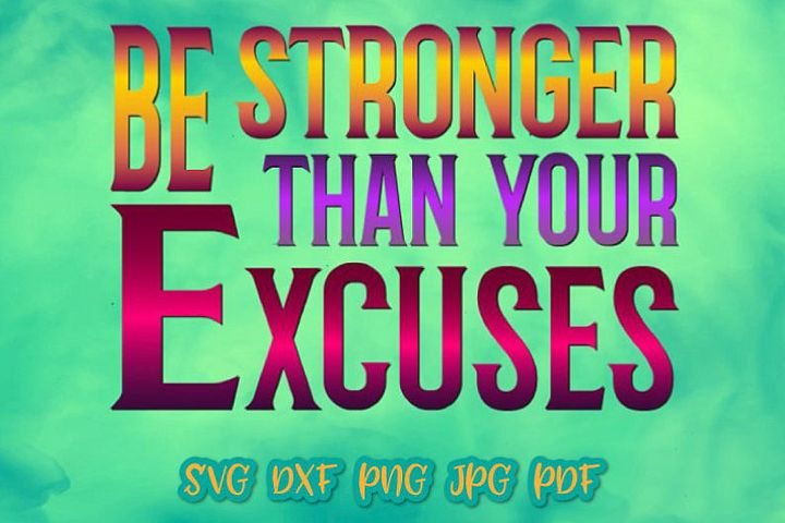 Be Stronger Than Your Excuses Sign Print & Cut PNG SVG File
