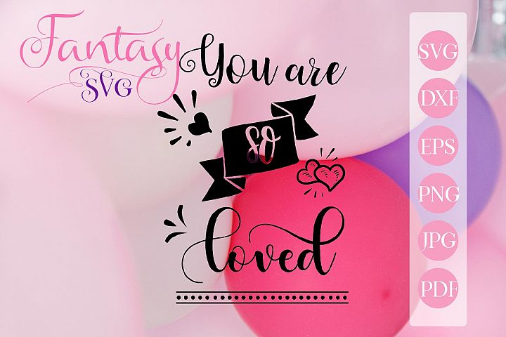 You are so loved svg cut file for cut machines