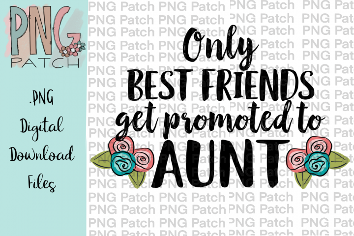 Only Best Friends get promoted to Aunt, Family PNG File
