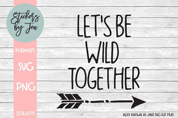Lets Be Wild Together SVG Cut File