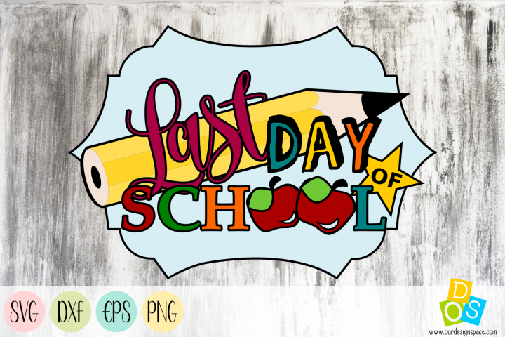 Last Day Of School SVG, DXF, EPS, and PNG file