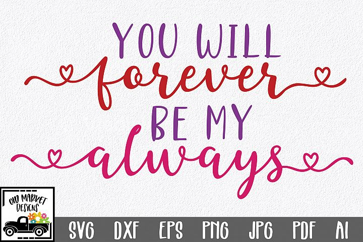You Will Forever Be My Always SVG Cut File - Valentine SVG