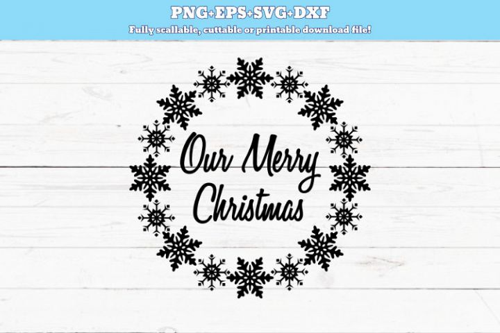 SVG PNG DXF Our Merry Christmas svg, circut file, cut file