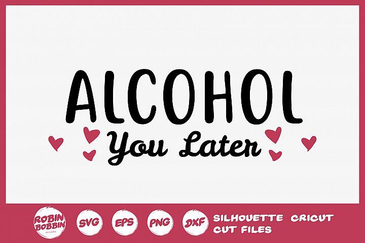 Alcohol You Later SVG - Wine Lover SVG - Wine Glass SVG