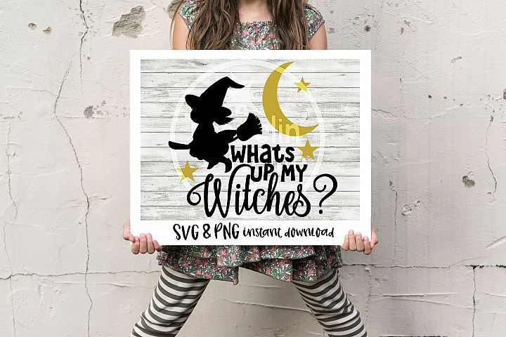 Whats Up My Witches Funny Halloween SVG PNG Cricut Cameo Silhouette Brother Scan & Cut Crafters Cutting Files