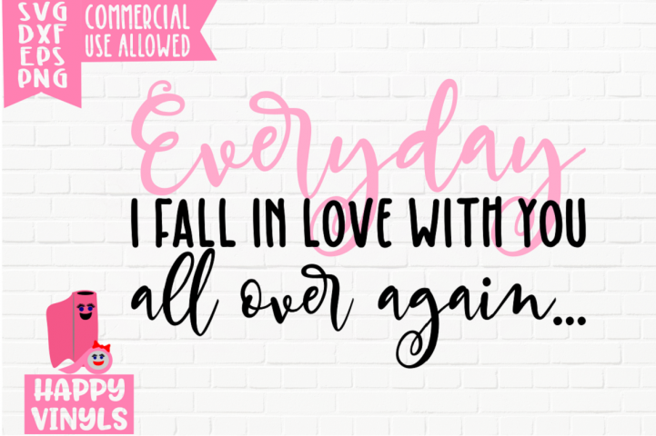 Everyday I Fall In Love With You - A Home Decor SVG File