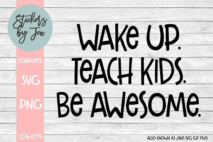 Wake up. Teach Kids. Be Awesome. svg cut file