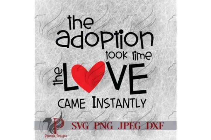 Adoption SVGs,The Adoption Took Time,The Love Came Instantly