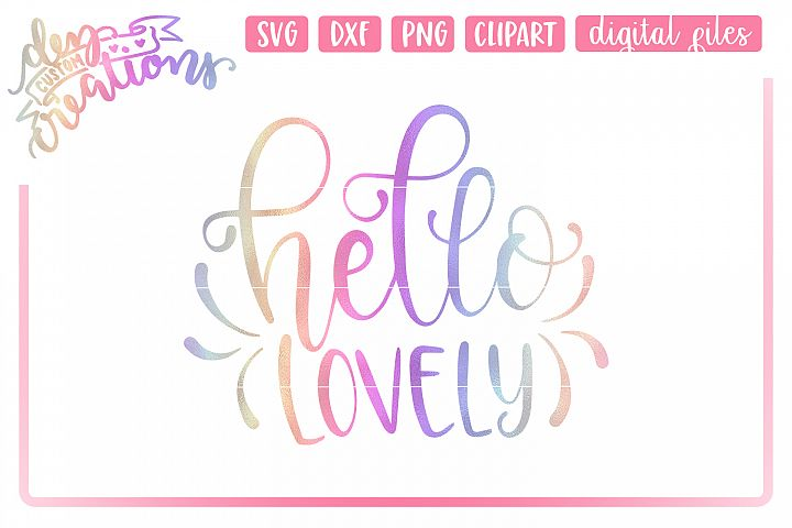 Hello Lovely - Hand lettered SVG, DXF, PNG hand lettered