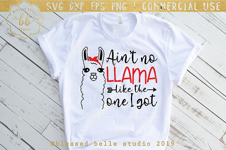 Llama SVG / Aint no llama like the one I got SVG DXF EPS PNG